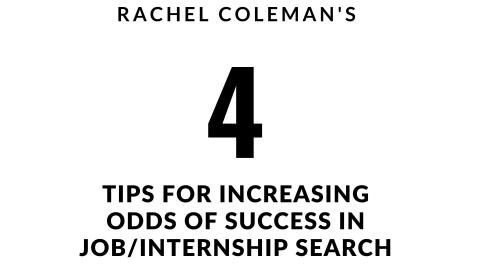 Rachel Coleman's 4 Tips for increasing odds of success in Job/Internship search.