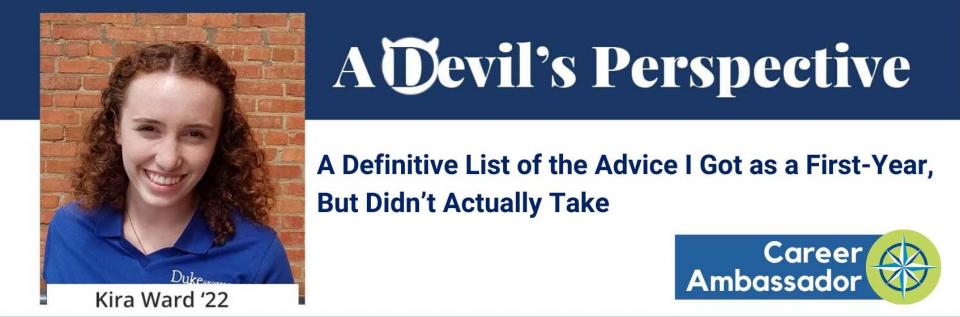 A Devil's Perspective. Kira Ward '22. A Definitive List of the Advice I Got as a First-Year, But Didn't Actually Take blog